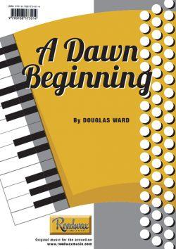 A Dawn Beginning dOUGLAS wARD mUSIC FOR aCCORdION